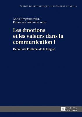 Les Emotions Et Les Valeurs Dans La Communication I: Decouvrir L'Univers de La Langue