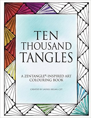 Ten Thousand Tangles by Laurel Regan