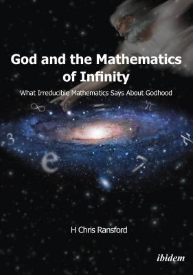 God and the Mathematics of Infinity: What Irreducible Mathematics Says about Godhood