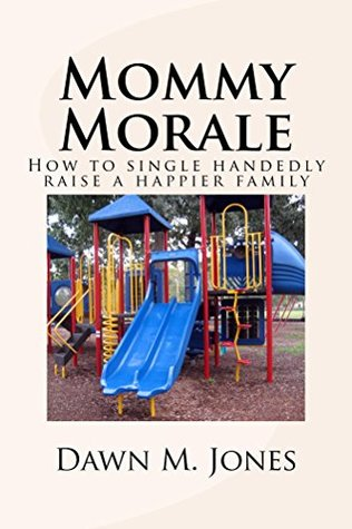 Mommy Morale: How to single handedly raise a happier family