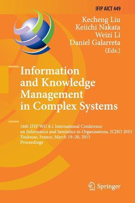 Information and Knowledge Management in Complex Systems: 16th Ifip Wg 8.1 International Conference on Informatics and Semiotics in Organisations, Iciso 2015, Toulouse, France, March 19-20, 2015, Proceedings