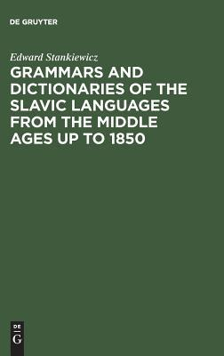 Grammars and Dictionaries of the Slavic Languages from the Middle Ages Up to 1850: An Annotated Bibliography