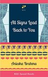 All Signs Lead Back to You by Aniesha Brahma