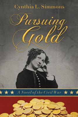 Pursuing Gold: A Novel of the Civil War