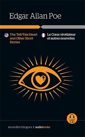 The Tell-Tale Heart and Other Short Stories / Le Coeur révélateur et autres nouvelles