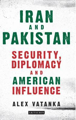 Iran and Pakistan: Security, Diplomacy and American Influence