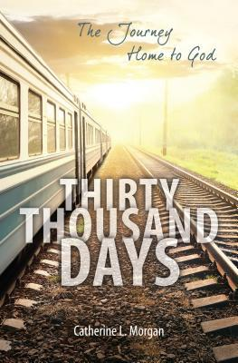 Thirty Thousand Days by Catherine L. Morgan