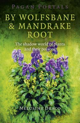 Ebook Pagan Portals - By Wolfsbane & Mandrake Root: The Shadow World of Plants and Their Poisons by Melusine Draco TXT!