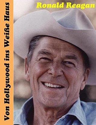 Ronald Reagan: Von Hollywood ins Weiße Haus