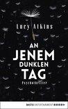 An jenem dunklen Tag by Lucy Atkins