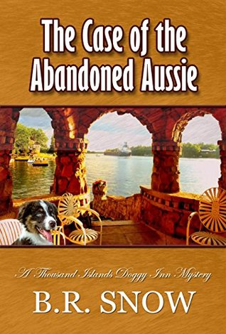 The Case of the Abandoned Aussie (A Thousand Islands Doggy Inn Mystery, #1)