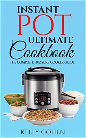 Instant Pot Ultimate CookBook: The Complete Pressure Cooker Guide with Delicious and Healthy Instant Pot Recipes (Instant Pot Cookbook, Pressure Cooker Recipes Book 1)