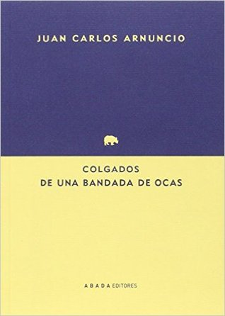 Colgados de una bandada de ocas por Juan Carlos Arnuncio