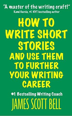 How to Write Short Stories And Use Them to Further Your Writi... by James Scott Bell