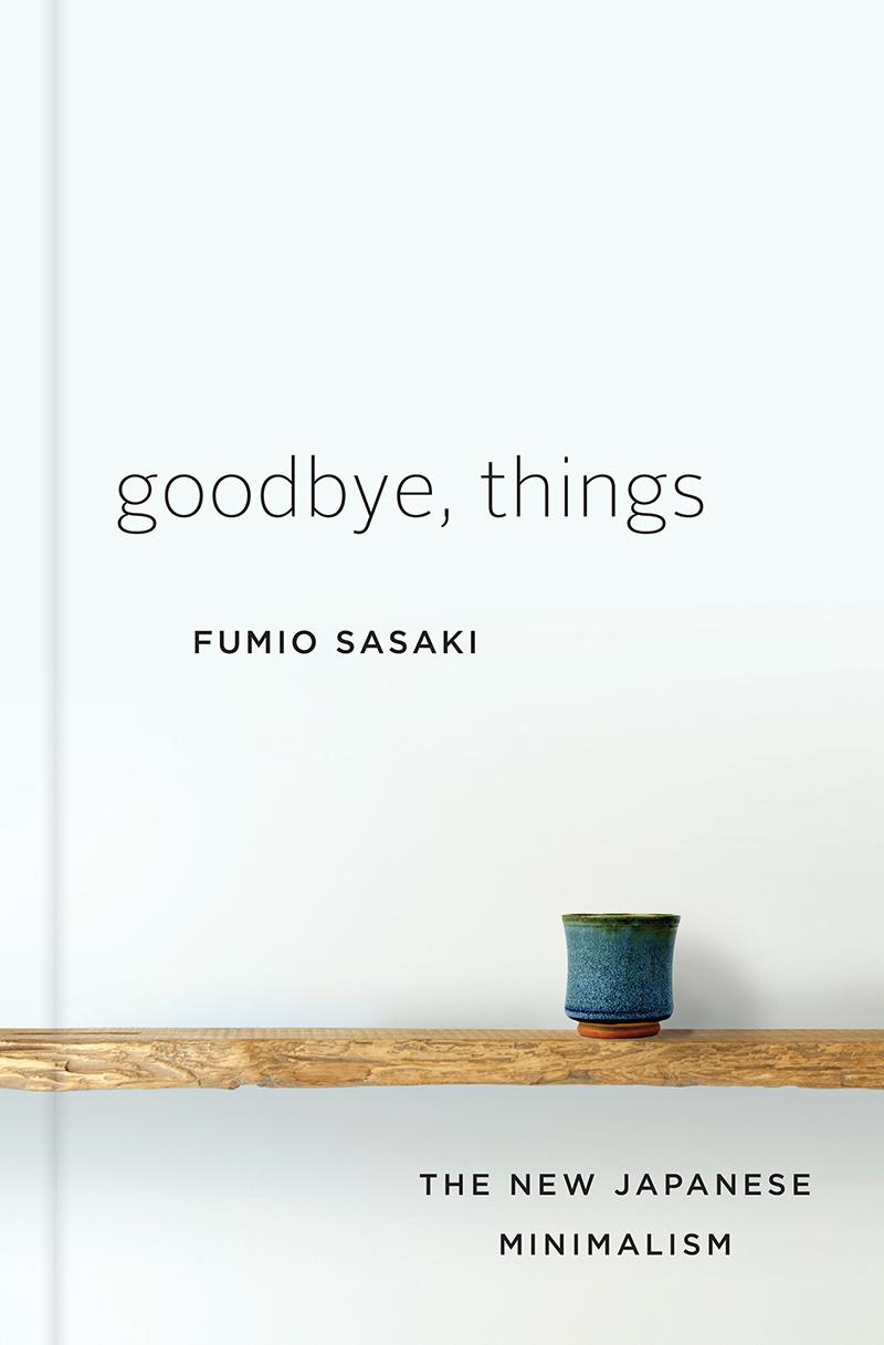 Goodbye, Things: The New Japanese Minimalism