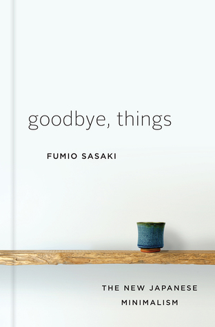 Goodbye Things The New Japanese Minimalism By Fumio Sasaki