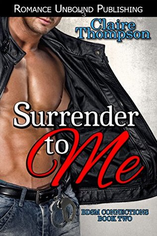 Surrender to Me (BDSM Connections Book 2) by Claire Thompson