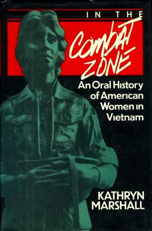 In The Combat Zone: An Oral History of American Women in Vietnam, 1966-1975