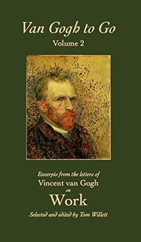 Van Gogh to Go, Volume 2: Work: Excerpts from the Letters of Vincent van Gogh