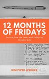 12 Months of Fridays, Vol 1: Letters from the Peaks and Valleys of Creative Life