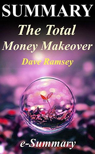 Summary - The Total Money Makeover: By Dave Ramsey - A Proven Plan for Financial Fitness (The Total Money Makeover: A Complete Summary - Book, Paperback, Workbook, Audio, Audible, Hardcover)