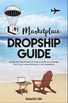 #1 Marketplace Dropship Guide (A Step-by-Step Primer on How to Build and Manage Your Own Virtual Business From Anywhere): Work From Home