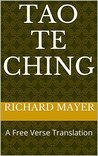 Tao Te Ching: A Free Verse Translation