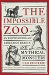 The Impossible Zoo: An encyclopedia of fabulous beasts and mythical monsters