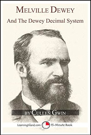 Melville Dewey and the Dewey Decimal System: A 15-Minute Biography (15-Minute Books Book 635)
