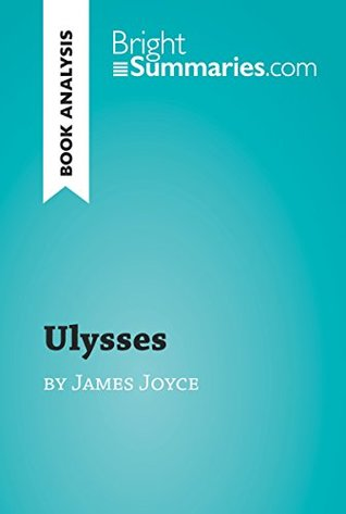 Ulysses by James Joyce (Book Analysis): Detailed Summary, Analysis and Reading Guide (BrightSummaries.com)
