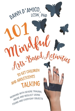 How Trauma Abuse And Neglect In >> 101 Mindful Arts Based Activities To Get Children And Adolescents