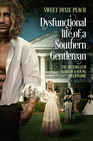 Dysfunctional life of a Southern Gentlemen(The Antebellum years of a young Billionaire 1)
