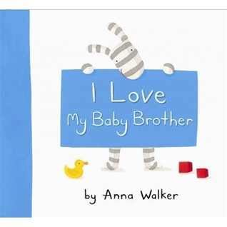 I Love My Baby Brother By Anna Walker
