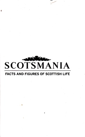 Scotsmania: Facts and Figures of Scottish life