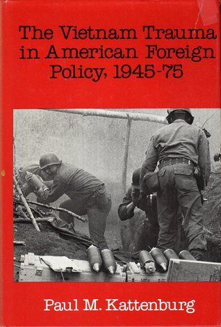 The Vietnam Trauma in American Foreign Policy, 1945-75