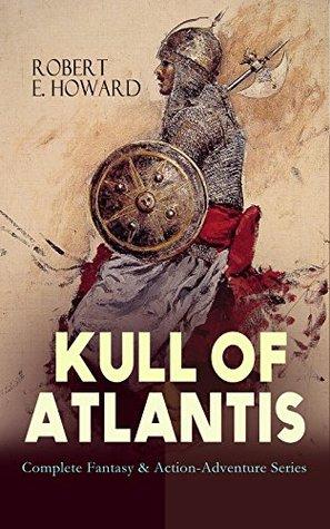 KULL OF ATLANTIS - Complete Fantasy & Action-Adventure Series: KULL OF ATLANTIS - Complete Fantasy & Action-Adventure Series