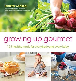 growing-up-gourmet-125-healthy-meals-for-everybody-and-every-baby