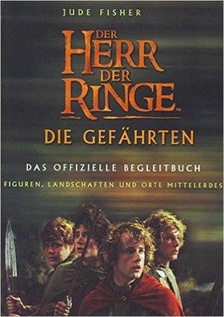 Der Herr der Ringe. Die Gefährten. Das offizielle Begleitbuch. Figuren, Landschaften und Orte Mittelerdes.