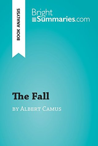 The Fall by Albert Camus (Book Analysis): Detailed Summary, Analysis and Reading Guide (BrightSummaries.com)