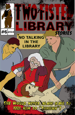 Two-Fisted Library Stories Issue 6 (Two-Fisted Library Stories, #6)