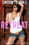 Sworn to Him, Part 8: Retreat: (A Billionaire Baby/Marriage of Convenience Romance) (The Billionaire's Beck and Call Book 5)