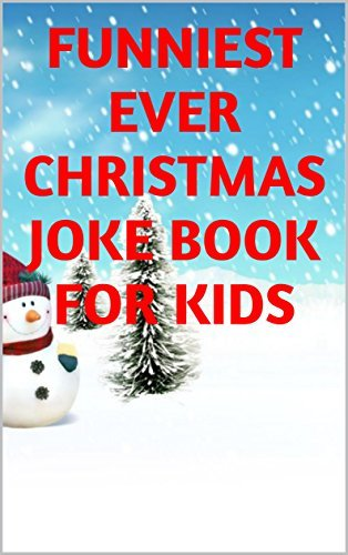 The Funniest Kids Christmas Joke Book EVER!!! - Laugh Out Loud with Santas favourite jokes (The Funniest Joke Books Ever!!!)