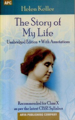 The Story of My Life (Unabridged Edition With Annotations Recommended for Class X as per the latest CBSE Syllabus)