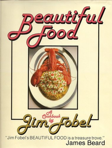 Beautiful Food: A Cookbook