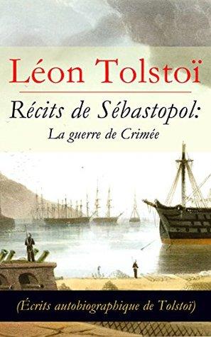 Récits de Sébastopol: La guerre de Crimée (Écrits autobiographique de Tolstoï): Récits du Caucase