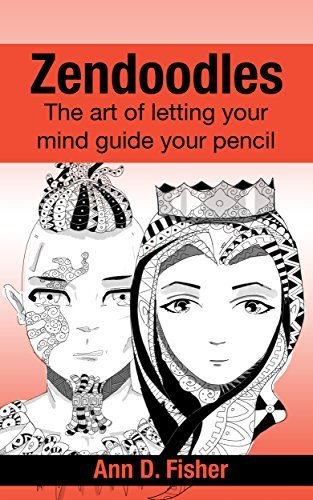 Zendoodles: The art of letting your mind guide your pencil. (Zen and Doodle Book 1)