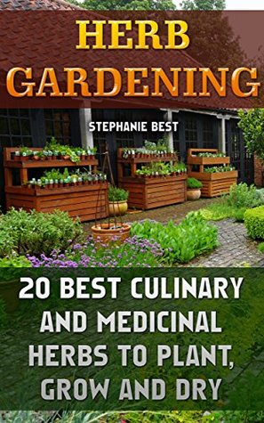 Herb Gardening: 20 Best Culinary And Medicinal Herbs to Plant, Grow And Dry: (Gardening, Gardening Books, Herb Garden, Gardening For Dummies) (Better Homes ... Gardening, Garden Ideas, Indoor Gardening)