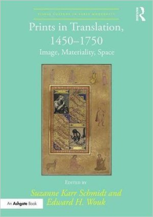 Prints in Translation, 1450 1750: Image, Materiality, Space