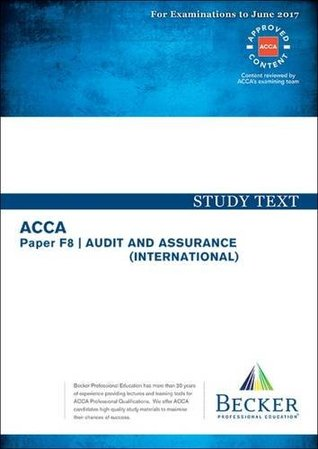 ACCA Approved - F8 Audit and Assurance: Study Text (September 2016 to June 2017 Exams)
