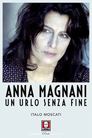 Anna Magnani: Un urlo senza fine
